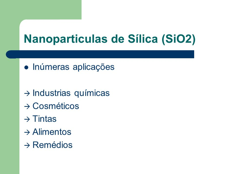 Nanoparticulas de Sílica (SiO2) Inúmeras aplicações Industrias químicas Cosméticos Tintas Alimentos Remédios