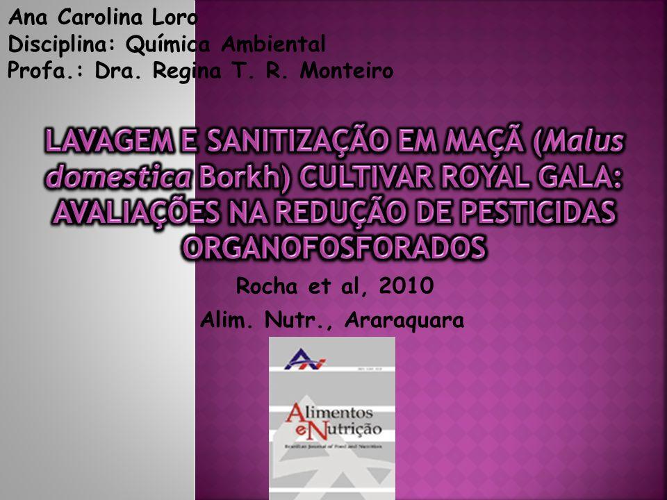 Alim. Nutr., Araraquara Rocha et al, 2010 Ana Carolina Loro Disciplina: Química Ambiental Profa.: Dra. Regina T. R. Monteiro
