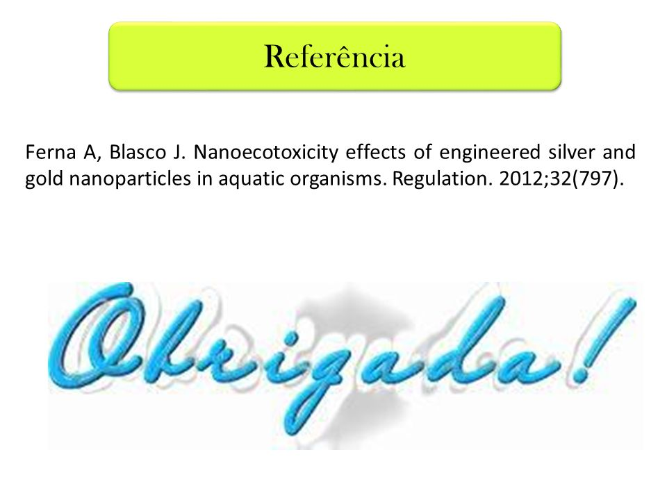 Ferna A, Blasco J. Nanoecotoxicity effects of engineered silver and gold nanoparticles in aquatic organisms. Regulation. 2012;32(797). Referência