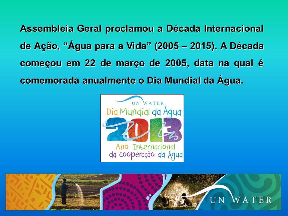 Assembleia Geral proclamou a Década Internacional de Ação, Água para a Vida (2005 – 2015). A Década começou em 22 de março de 2005, data na qual é com