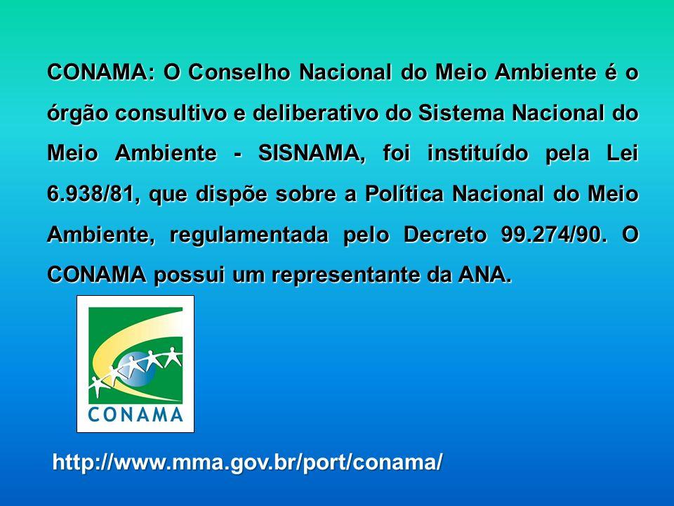 CONAMA: O Conselho Nacional do Meio Ambiente é o órgão consultivo e deliberativo do Sistema Nacional do Meio Ambiente - SISNAMA, foi instituído pela L