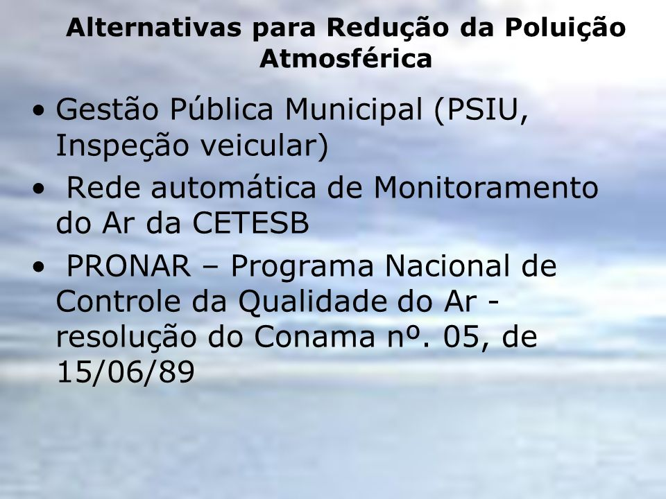 Alternativas para Redução da Poluição Atmosférica Gestão Pública Municipal (PSIU, Inspeção veicular) Rede automática de Monitoramento do Ar da CETESB