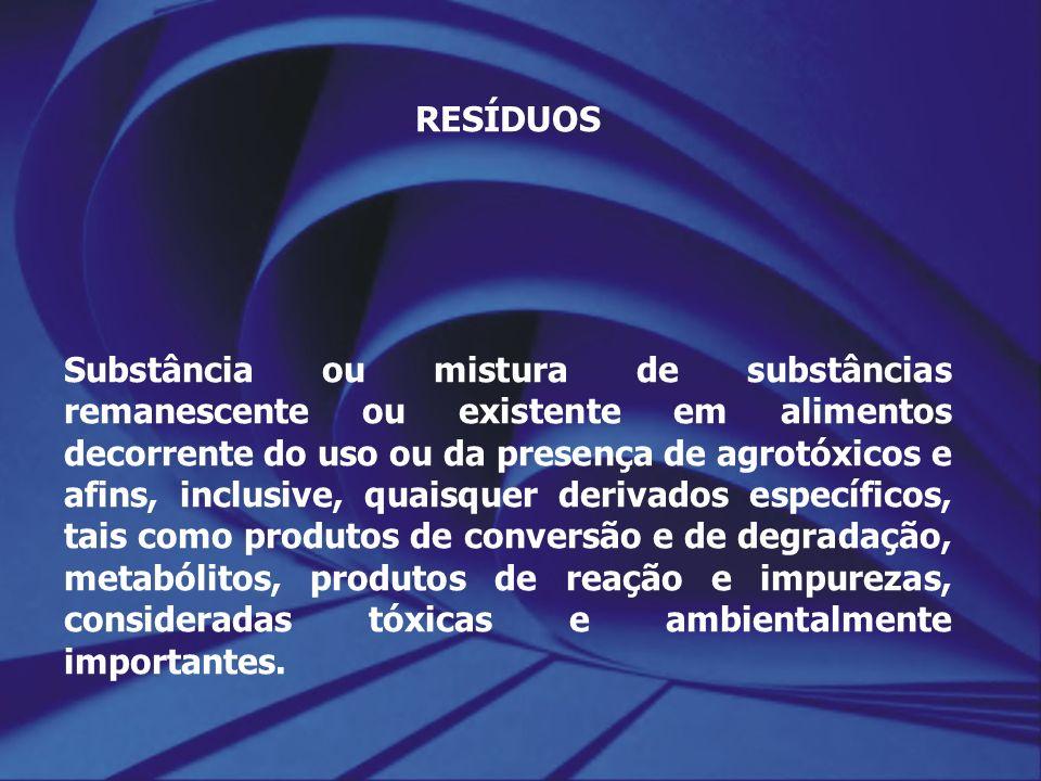 RESÍDUOS Substância ou mistura de substâncias remanescente ou existente em alimentos decorrente do uso ou da presença de agrotóxicos e afins, inclusiv