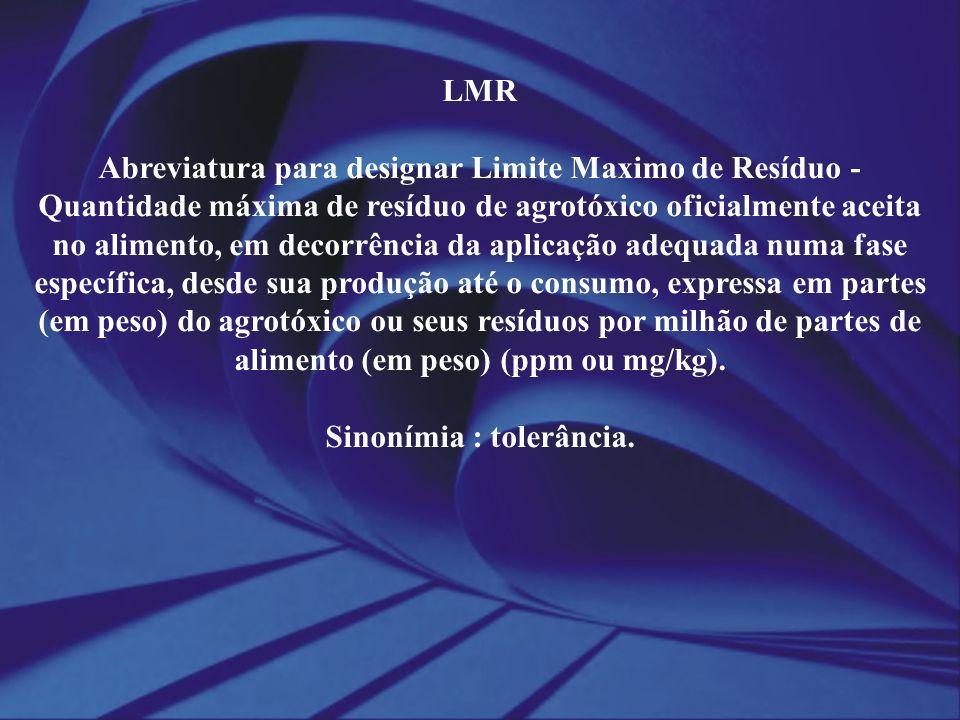 LMR Abreviatura para designar Limite Maximo de Resíduo - Quantidade máxima de resíduo de agrotóxico oficialmente aceita no alimento, em decorrência da