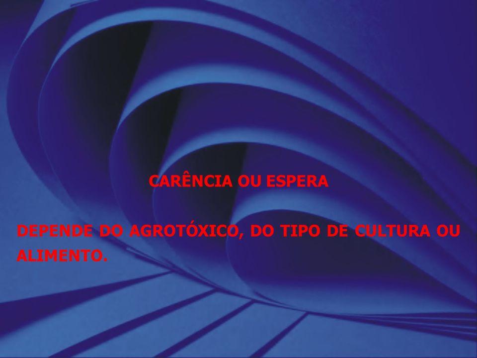 CARÊNCIA OU ESPERA DEPENDE DO AGROTÓXICO, DO TIPO DE CULTURA OU ALIMENTO.