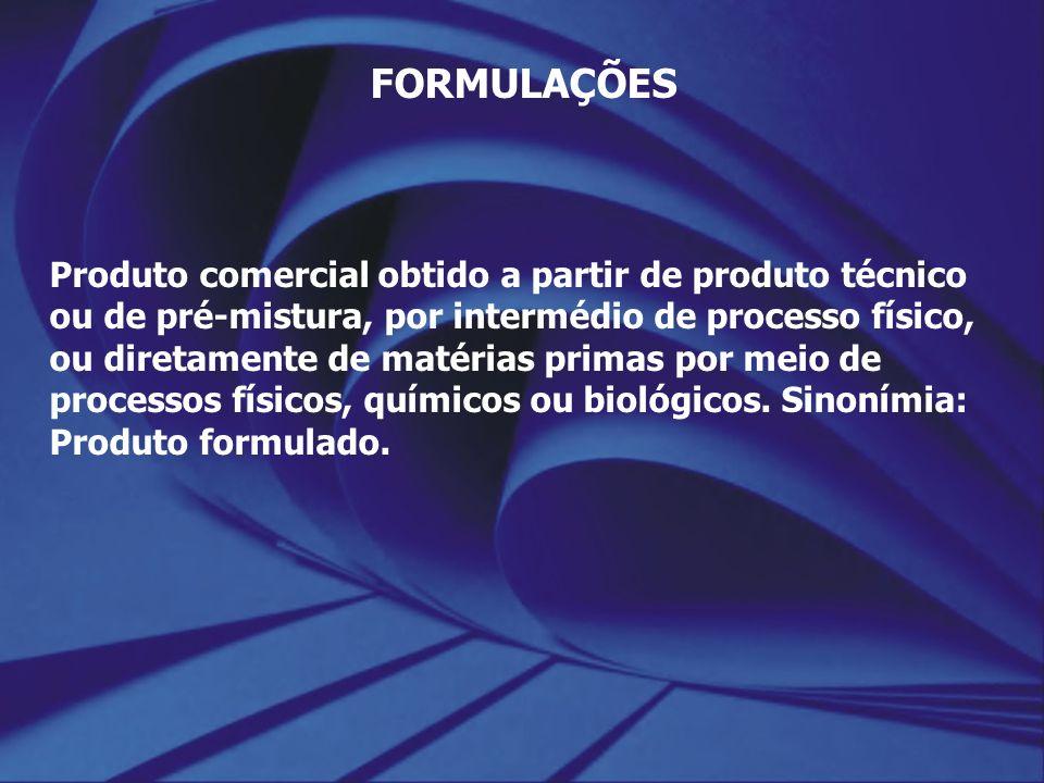FORMULAÇÕES Produto comercial obtido a partir de produto técnico ou de pré-mistura, por intermédio de processo físico, ou diretamente de matérias prim