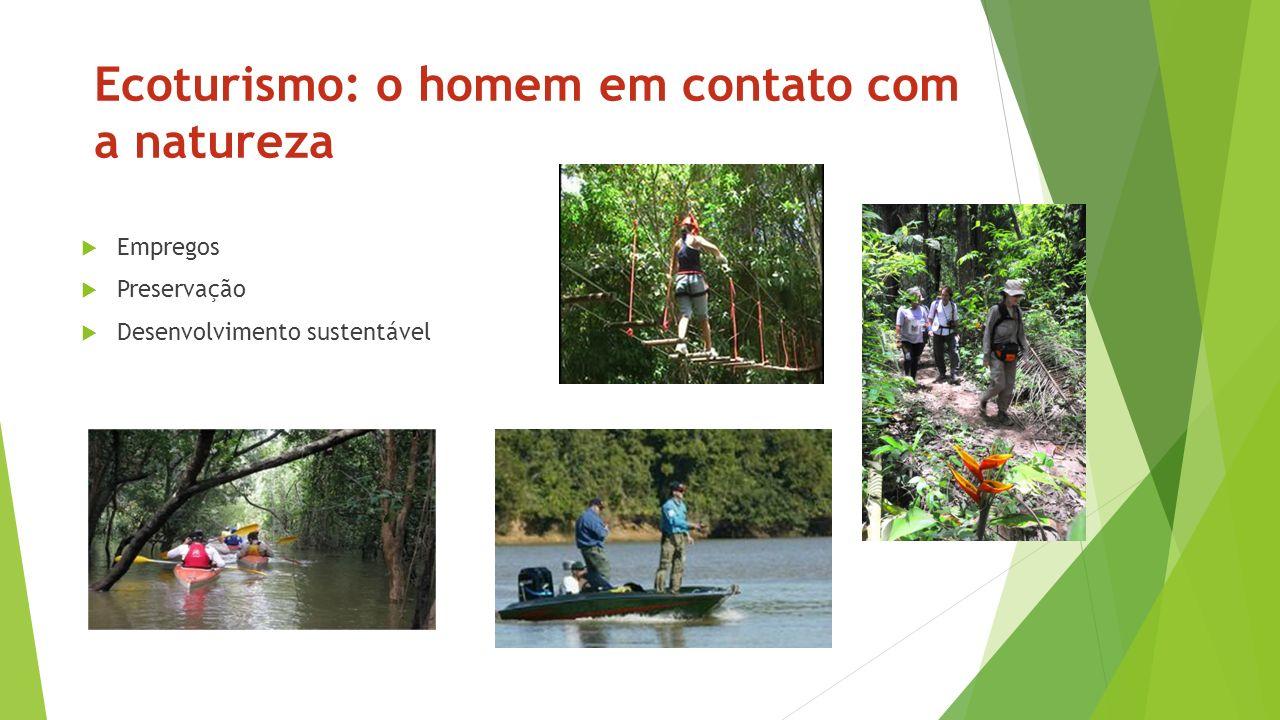 Ecoturismo: o homem em contato com a natureza Empregos Preservação Desenvolvimento sustentável