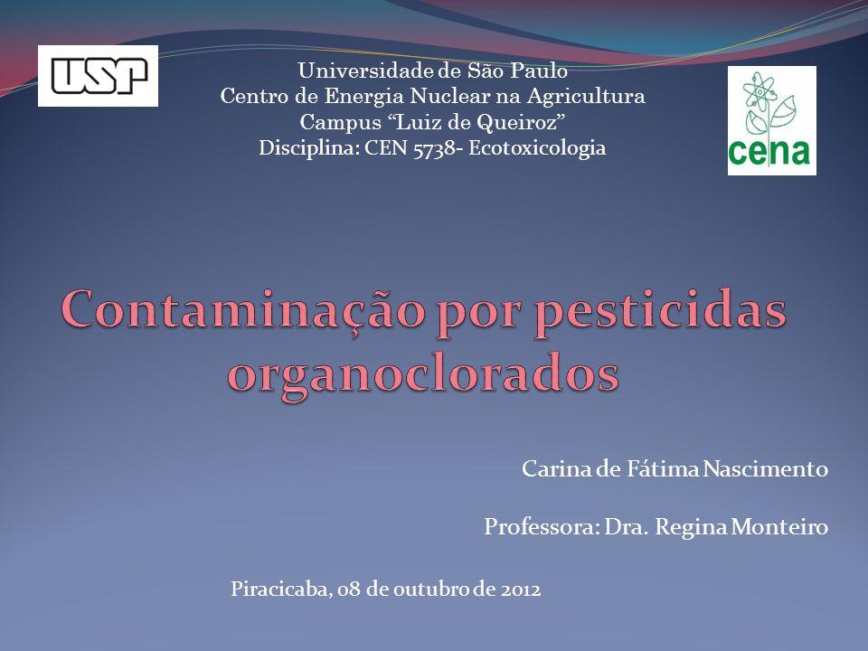 Universidade de São Paulo Centro de Energia Nuclear na Agricultura Campus Luiz de Queiroz Disciplina: CEN 5738- Ecotoxicologia Carina de Fátima Nascim