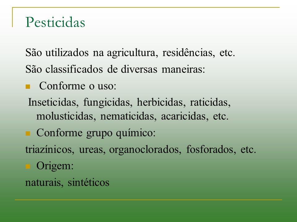 Pesticidas São utilizados na agricultura, residências, etc. São classificados de diversas maneiras: Conforme o uso: Inseticidas, fungicidas, herbicida