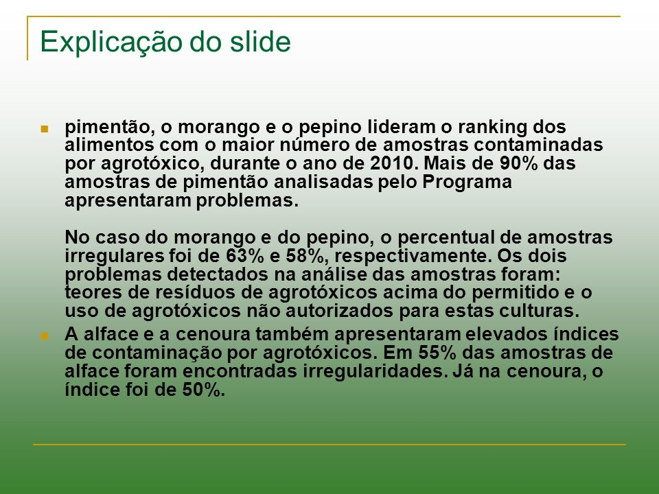 Explicação do slide pimentão, o morango e o pepino lideram o ranking dos alimentos com o maior número de amostras contaminadas por agrotóxico, durante
