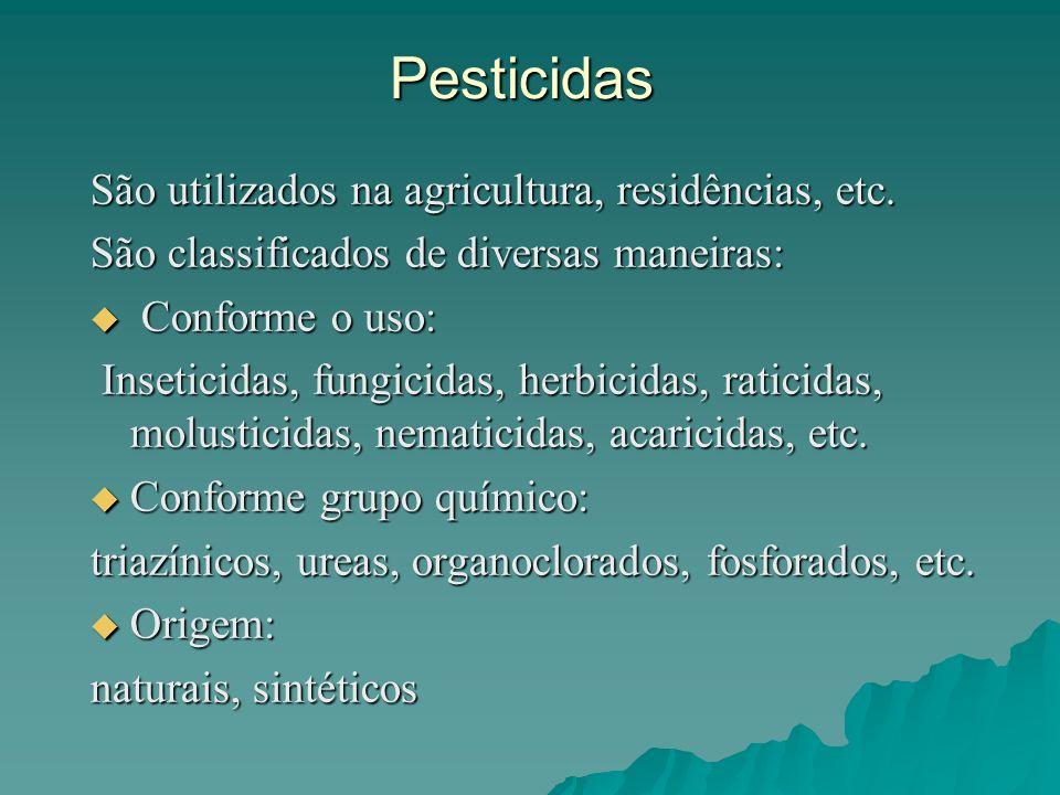 Pesticidas São utilizados na agricultura, residências, etc. São classificados de diversas maneiras: Conforme o uso: Conforme o uso: Inseticidas, fungi
