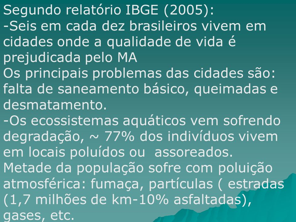 Segundo relatório IBGE (2005): -Seis em cada dez brasileiros vivem em cidades onde a qualidade de vida é prejudicada pelo MA Os principais problemas d
