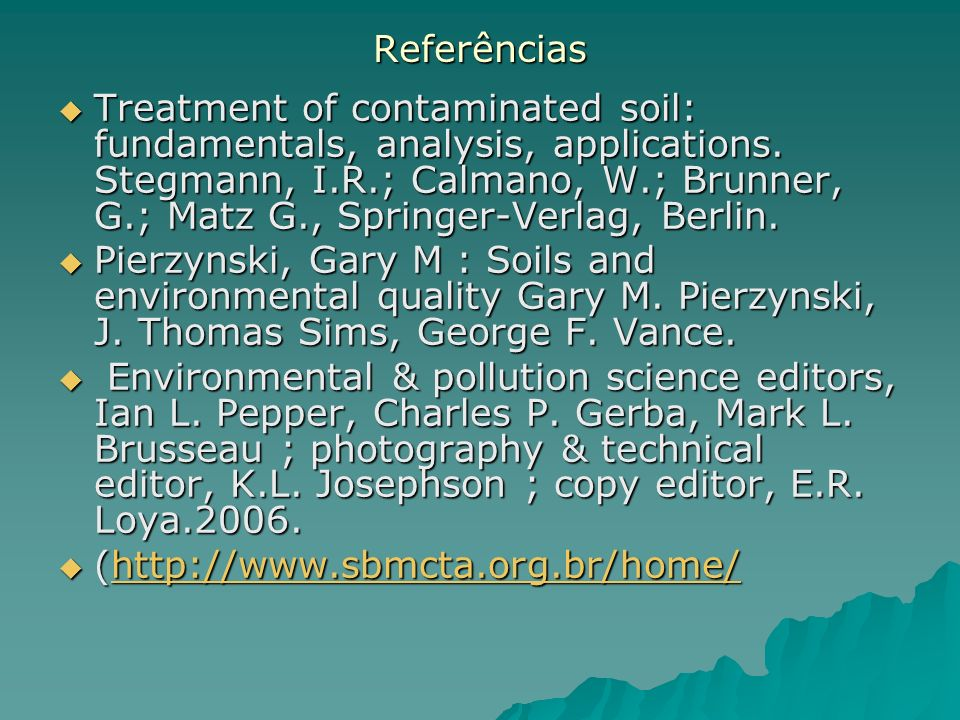Referências Treatment of contaminated soil: fundamentals, analysis, applications. Stegmann, I.R.; Calmano, W.; Brunner, G.; Matz G., Springer-Verlag,