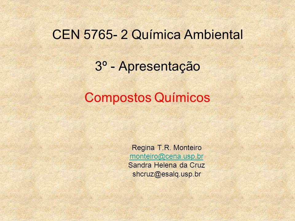 CEN 5765- 2 Química Ambiental 3º - Apresentação Compostos Químicos Regina T.R. Monteiro monteiro@cena.usp.br Sandra Helena da Cruz shcruz@esalq.usp.br