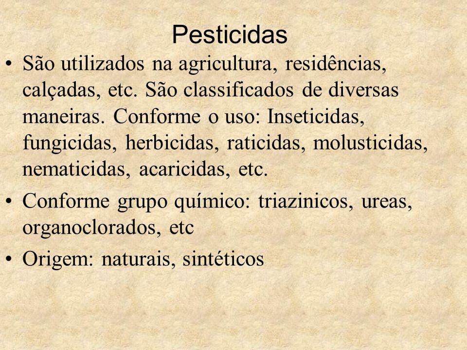 Pesticidas São utilizados na agricultura, residências, calçadas, etc. São classificados de diversas maneiras. Conforme o uso: Inseticidas, fungicidas,