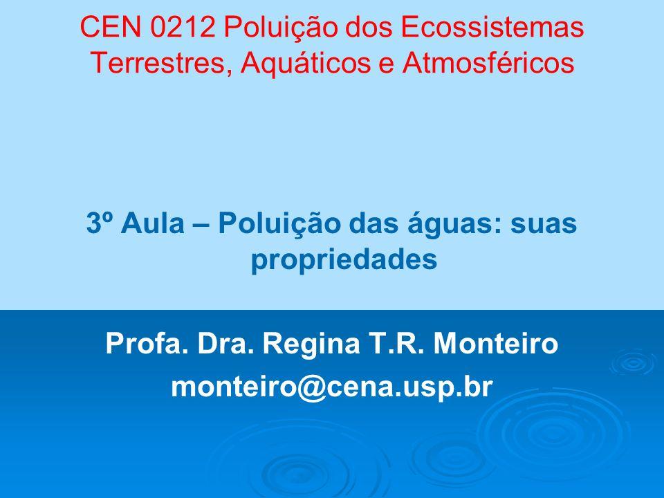 CEN 0212 Poluição dos Ecossistemas Terrestres, Aquáticos e Atmosféricos 3º Aula – Poluição das águas: suas propriedades Profa. Dra. Regina T.R. Montei