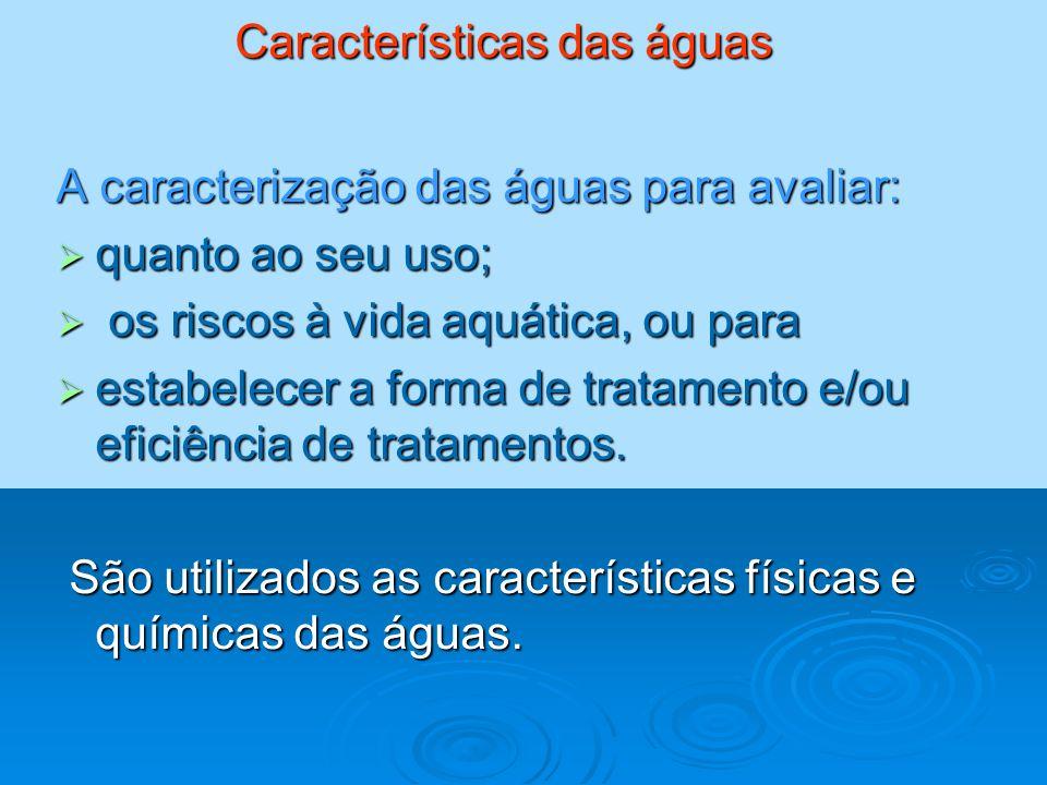 Características das águas A caracterização das águas para avaliar: quanto ao seu uso; quanto ao seu uso; os riscos à vida aquática, ou para os riscos