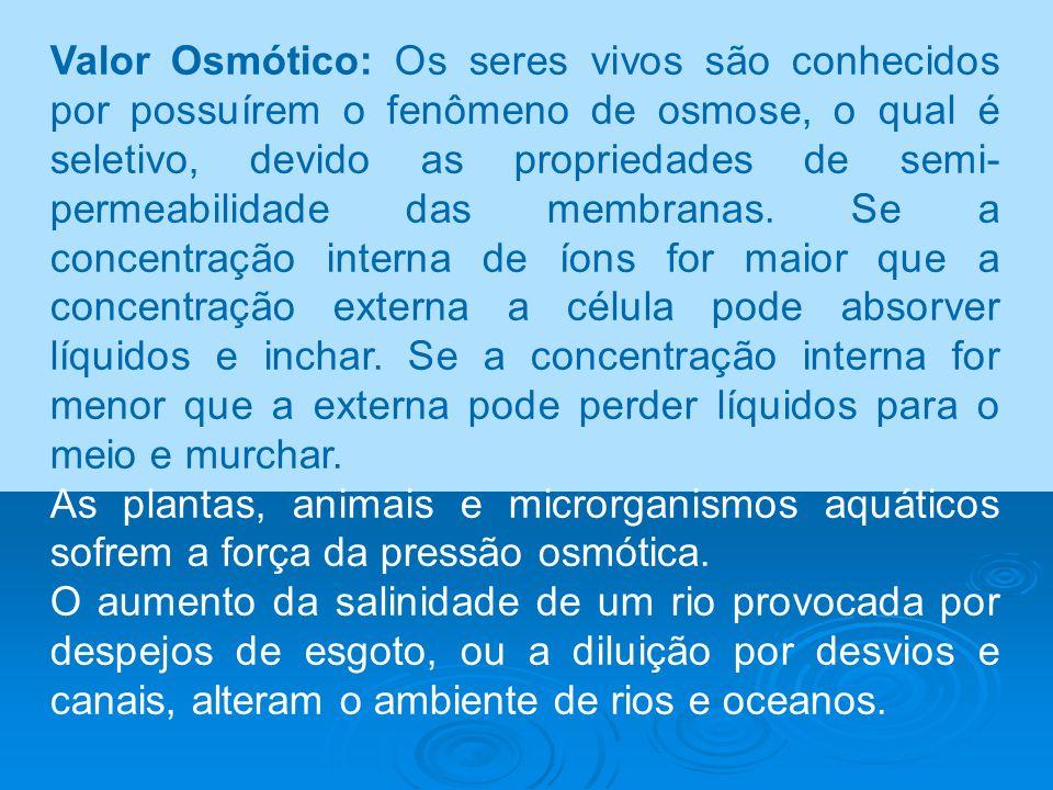 Valor Osmótico: Os seres vivos são conhecidos por possuírem o fenômeno de osmose, o qual é seletivo, devido as propriedades de semi- permeabilidade da
