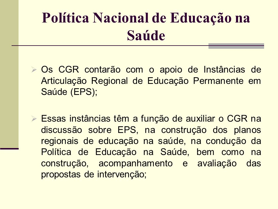 Política Nacional de Educação na Saúde Os CGR contarão com o apoio de Instâncias de Articulação Regional de Educação Permanente em Saúde (EPS); Essas