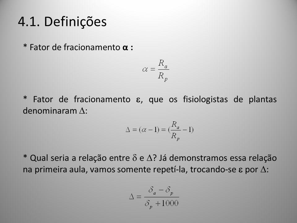 4.1. Definições * Fator de fracionamento α : * Fator de fracionamento, que os fisiologistas de plantas denominaram : * Qual seria a relação entre e ?