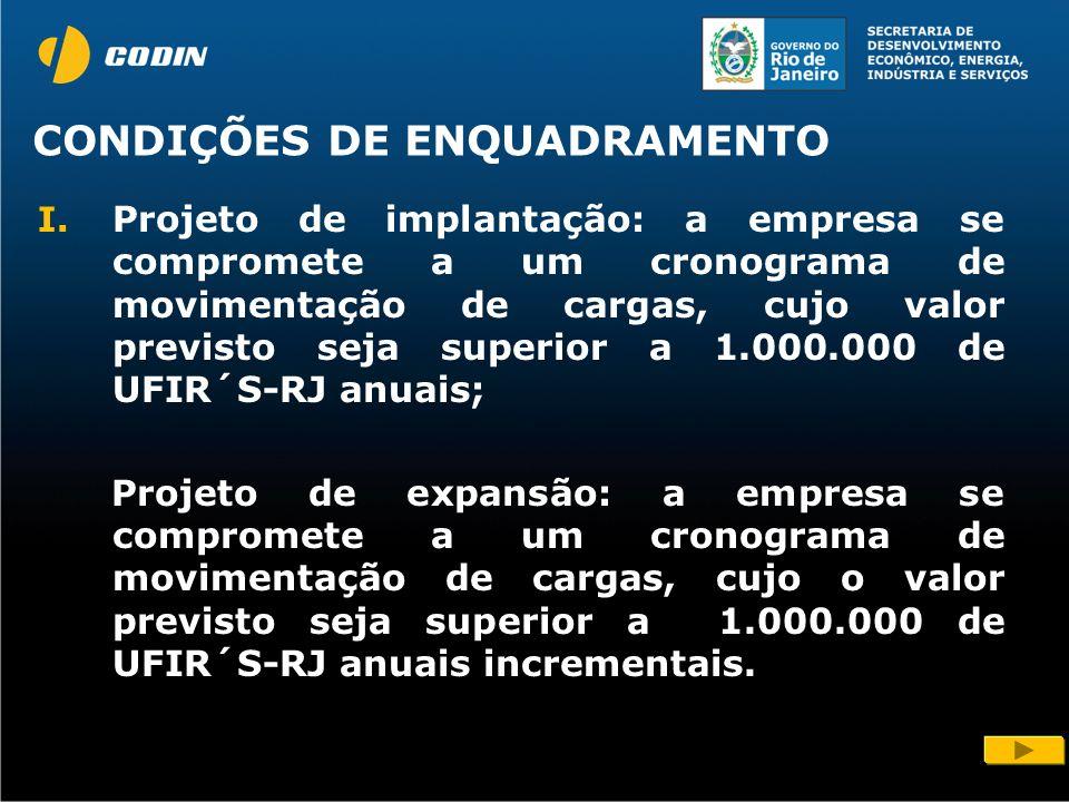 CONDIÇÕES DE ENQUADRAMENTO I. Projeto de implantação: a empresa se compromete a um cronograma de movimentação de cargas, cujo valor previsto seja supe