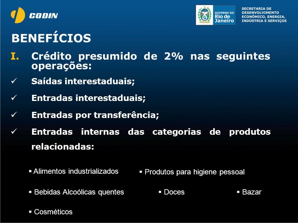 I.Crédito presumido de 2% nas seguintes operações: Saídas interestaduais; Entradas interestaduais; Entradas por transferência; Entradas internas das c