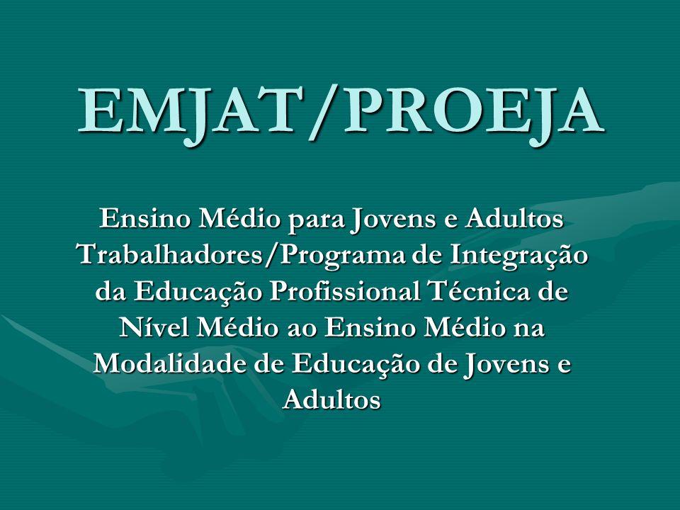 EMJAT/PROEJA Ensino Médio para Jovens e Adultos Trabalhadores/Programa de Integração da Educação Profissional Técnica de Nível Médio ao Ensino Médio n