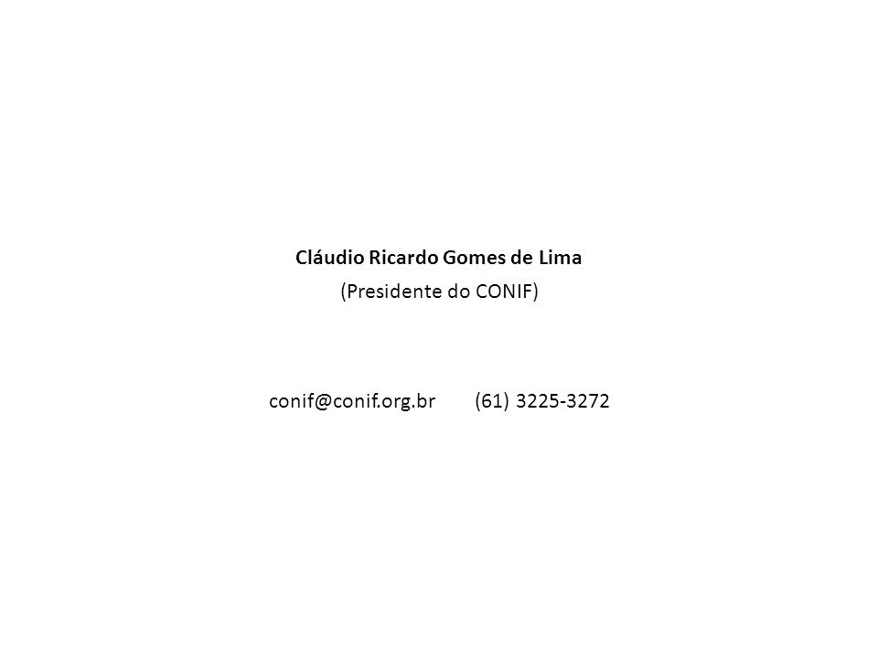 Cláudio Ricardo Gomes de Lima (Presidente do CONIF) conif@conif.org.br (61) 3225-3272