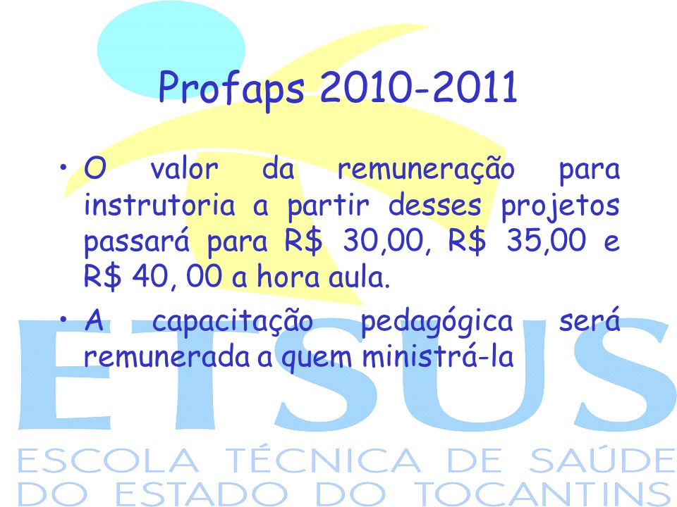 Profaps 2010-2011 O valor da remuneração para instrutoria a partir desses projetos passará para R$ 30,00, R$ 35,00 e R$ 40, 00 a hora aula.