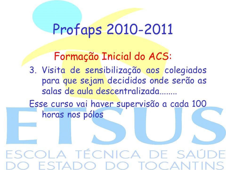 Profaps 2010-2011 Formação Inicial do ACS: 3. Visita de sensibilização aos colegiados para que sejam decididos onde serão as salas de aula descentrali