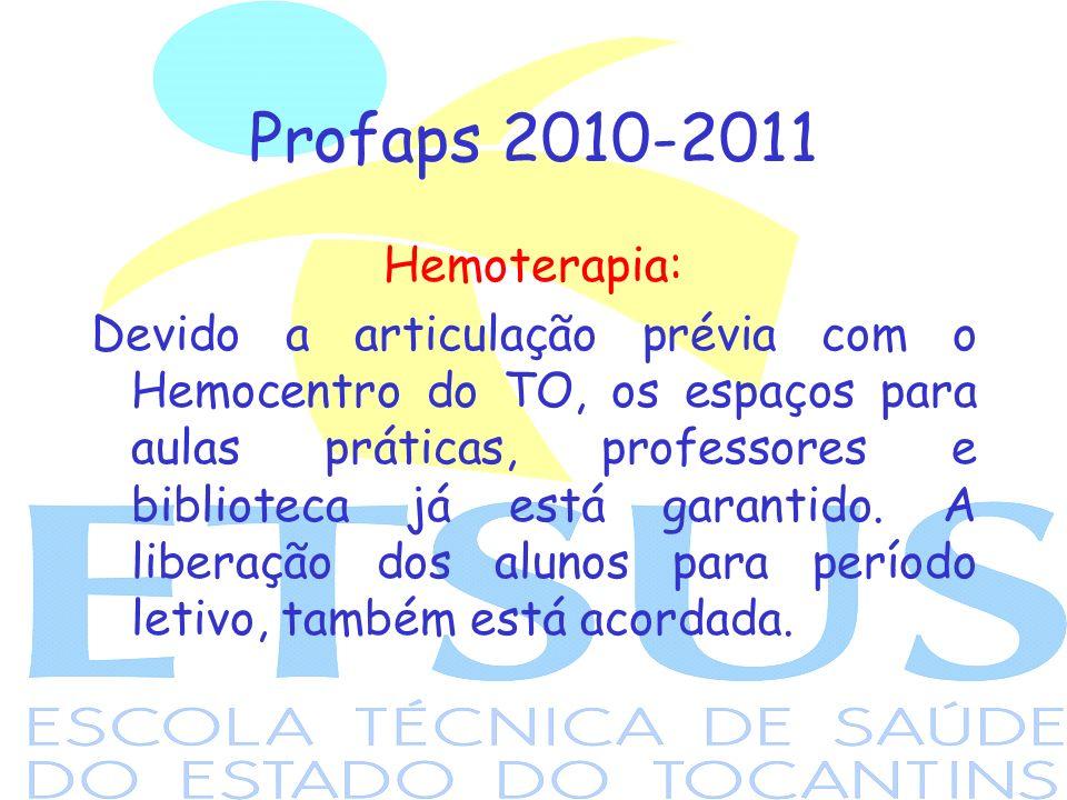 Profaps 2010-2011 Hemoterapia: Devido a articulação prévia com o Hemocentro do TO, os espaços para aulas práticas, professores e biblioteca já está ga