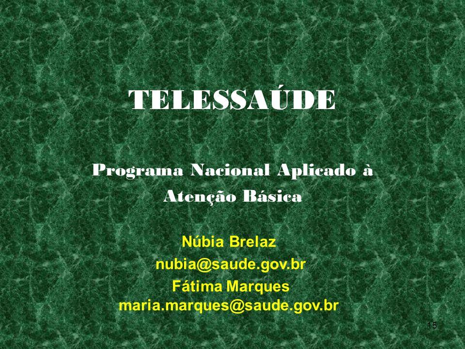15 TELESSAÚDE Programa Nacional Aplicado à Atenção Básica Núbia Brelaz nubia@saude.gov.br Fátima Marques maria.marques@saude.gov.br