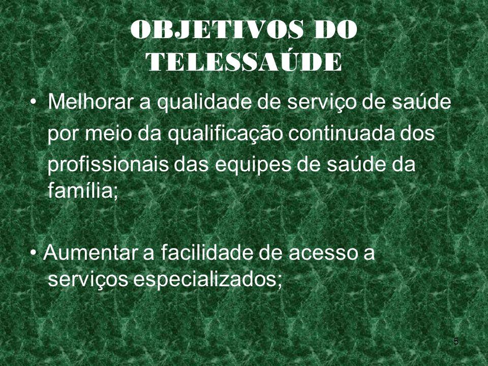 5 OBJETIVOS DO TELESSAÚDE Melhorar a qualidade de serviço de saúde por meio da qualificação continuada dos profissionais das equipes de saúde da famíl