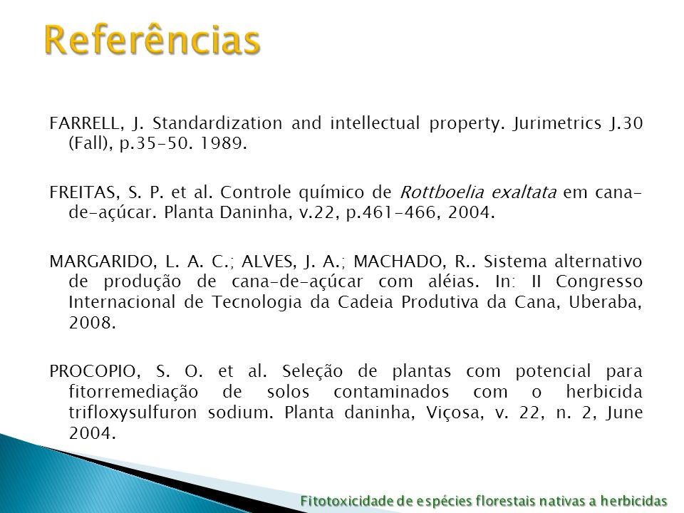 FARRELL, J. Standardization and intellectual property. Jurimetrics J.30 (Fall), p.35-50. 1989. FREITAS, S. P. et al. Controle químico de Rottboelia ex