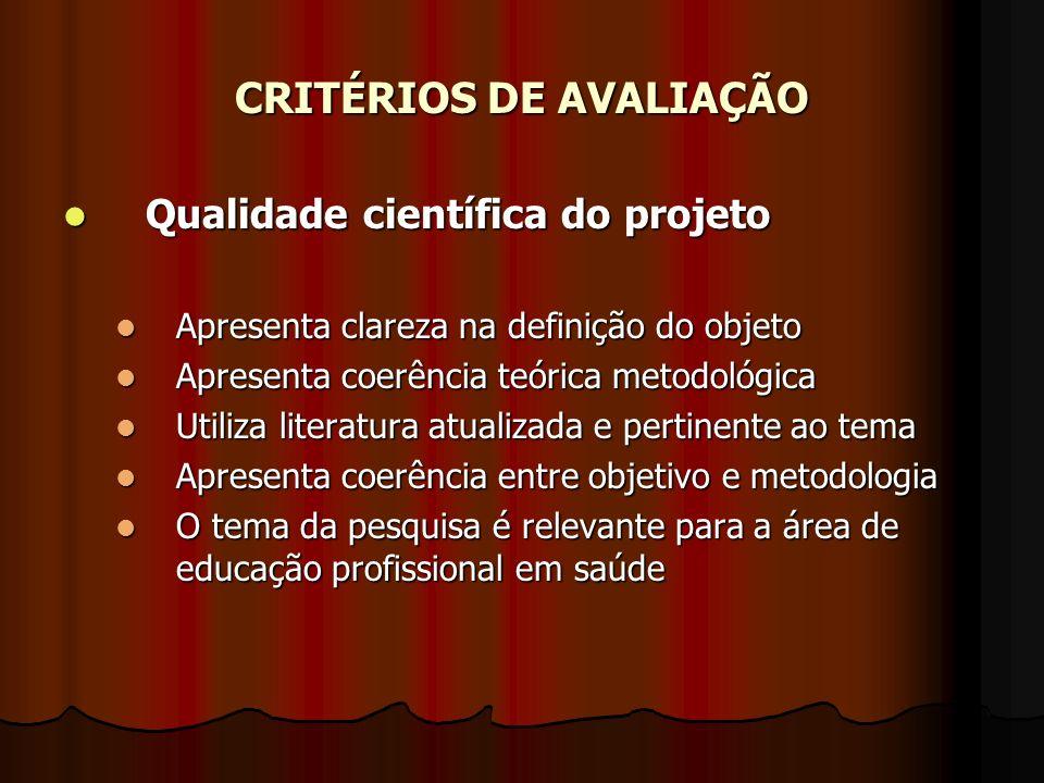 CRITÉRIOS DE AVALIAÇÃO Qualidade científica do projeto Qualidade científica do projeto Apresenta clareza na definição do objeto Apresenta clareza na d