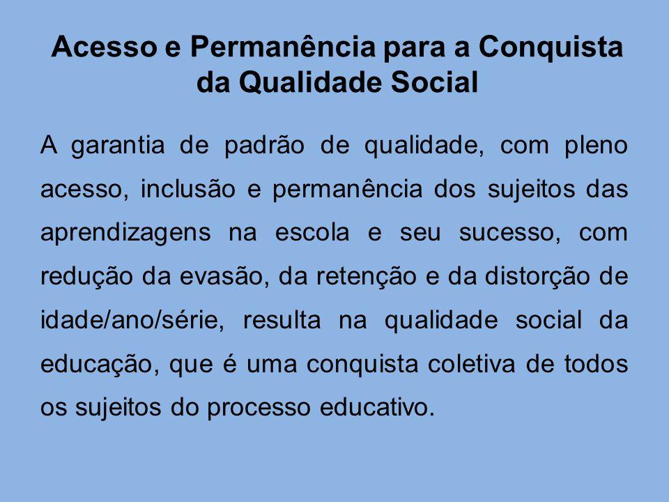 Acesso e Permanência para a Conquista da Qualidade Social A garantia de padrão de qualidade, com pleno acesso, inclusão e permanência dos sujeitos das