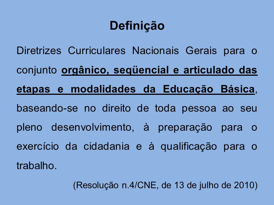 Definição Diretrizes Curriculares Nacionais Gerais para o conjunto orgânico, seqüencial e articulado das etapas e modalidades da Educação Básica, base