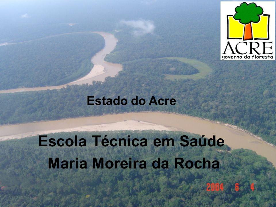 Estado do Acre Escola Técnica em Saúde Maria Moreira da Rocha