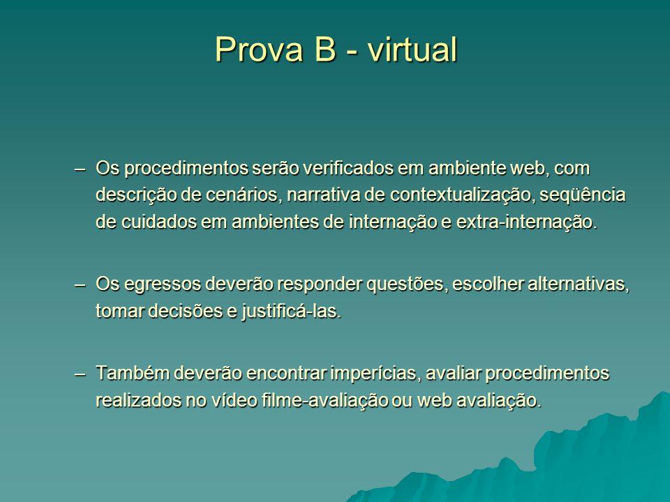 Prova B - virtual –Os procedimentos serão verificados em ambiente web, com descrição de cenários, narrativa de contextualização, seqüência de cuidados em ambientes de internação e extra-internação.