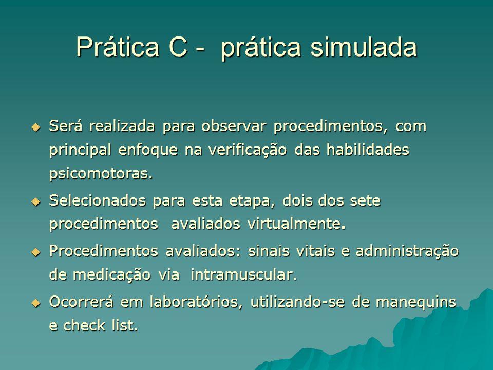 Prática C - prática simulada Será realizada para observar procedimentos, com principal enfoque na verificação das habilidades psicomotoras.