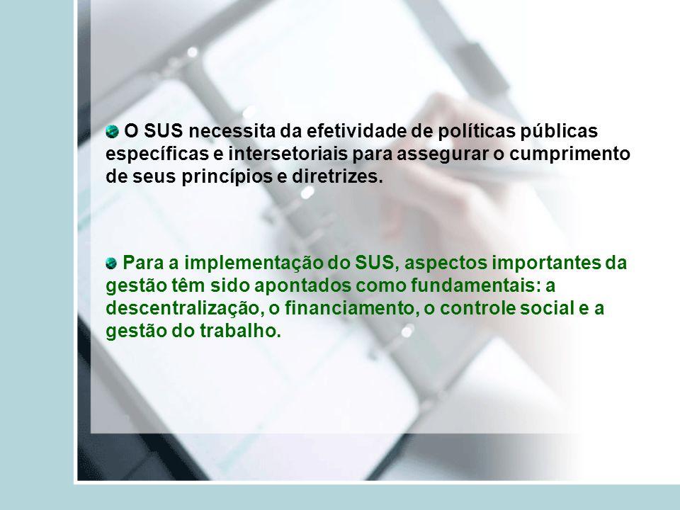 O SUS necessita da efetividade de políticas públicas específicas e intersetoriais para assegurar o cumprimento de seus princípios e diretrizes.