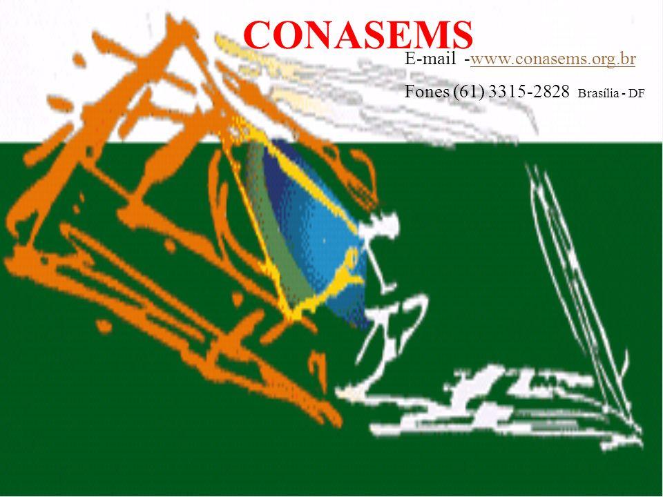 CONASEMS E-mail -www.conasems.org.brwww.conasems.org.br Fones (61) 3315-2828 Brasília - DF
