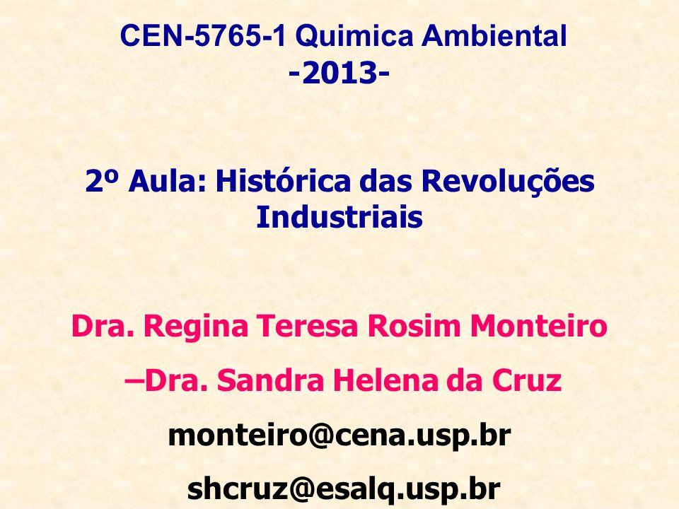 CEN-5765-1 Quimica Ambiental -2013- 2º Aula: Histórica das Revoluções Industriais Dra. Regina Teresa Rosim Monteiro –Dra. Sandra Helena da Cruz montei