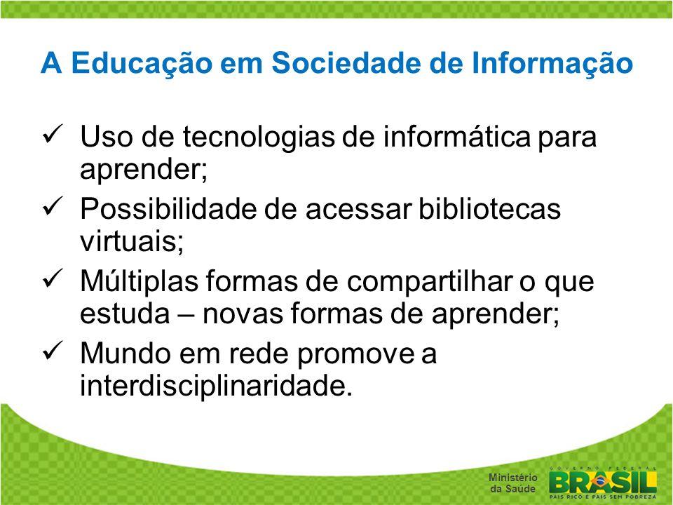Secretaria de Gestão do Trabalho e da Educação na Saúde Ministério da Saúde A Educação em Sociedade de Informação Uso de tecnologias de informática pa