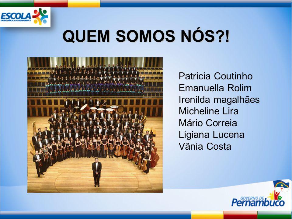 QUEM SOMOS NÓS?! Patricia Coutinho Emanuella Rolim Irenilda magalhães Micheline Lira Mário Correia Ligiana Lucena Vânia Costa