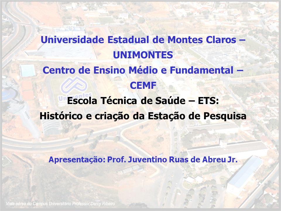 Universidade Estadual de Montes Claros – UNIMONTES Centro de Ensino Médio e Fundamental – CEMF Escola Técnica de Saúde – ETS: Histórico e criação da E
