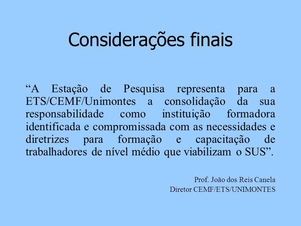 Considerações finais A Estação de Pesquisa representa para a ETS/CEMF/Unimontes a consolidação da sua responsabilidade como instituição formadora iden