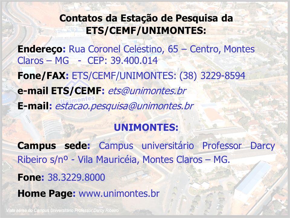 Contatos da Estação de Pesquisa da ETS/CEMF/UNIMONTES: Endereço: Rua Coronel Celestino, 65 – Centro, Montes Claros – MG - CEP: 39.400.014 Fone/FAX: ET