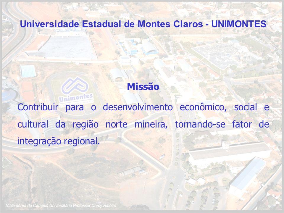 Universidade Estadual de Montes Claros - UNIMONTES Missão Contribuir para o desenvolvimento econômico, social e cultural da região norte mineira, torn