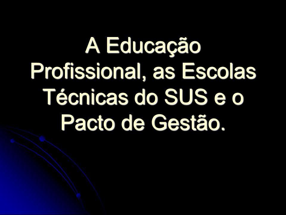 A Educação Profissional, as Escolas Técnicas do SUS e o Pacto de Gestão.